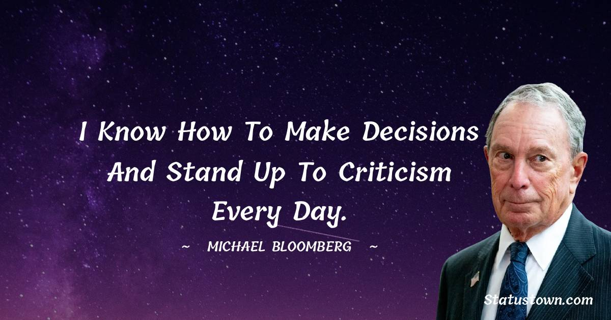 I know how to make decisions and stand up to criticism every day.