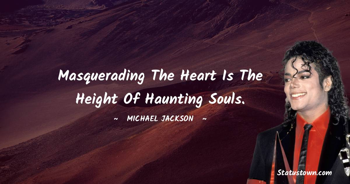 Masquerading the heart is the height of haunting souls.