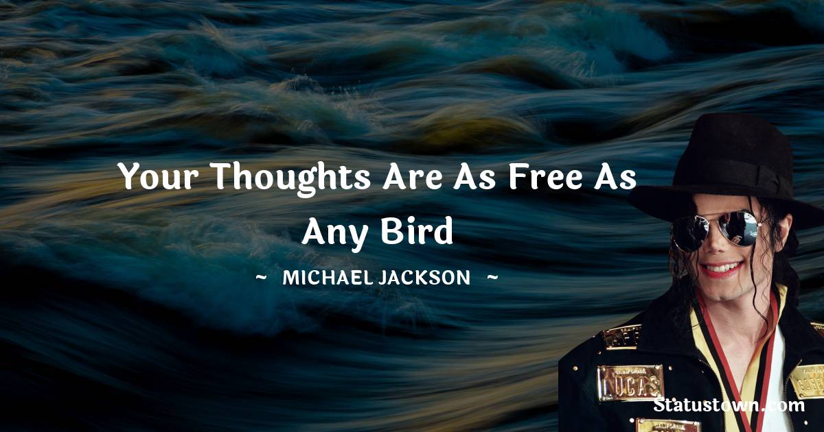 Your thoughts are as free as any bird