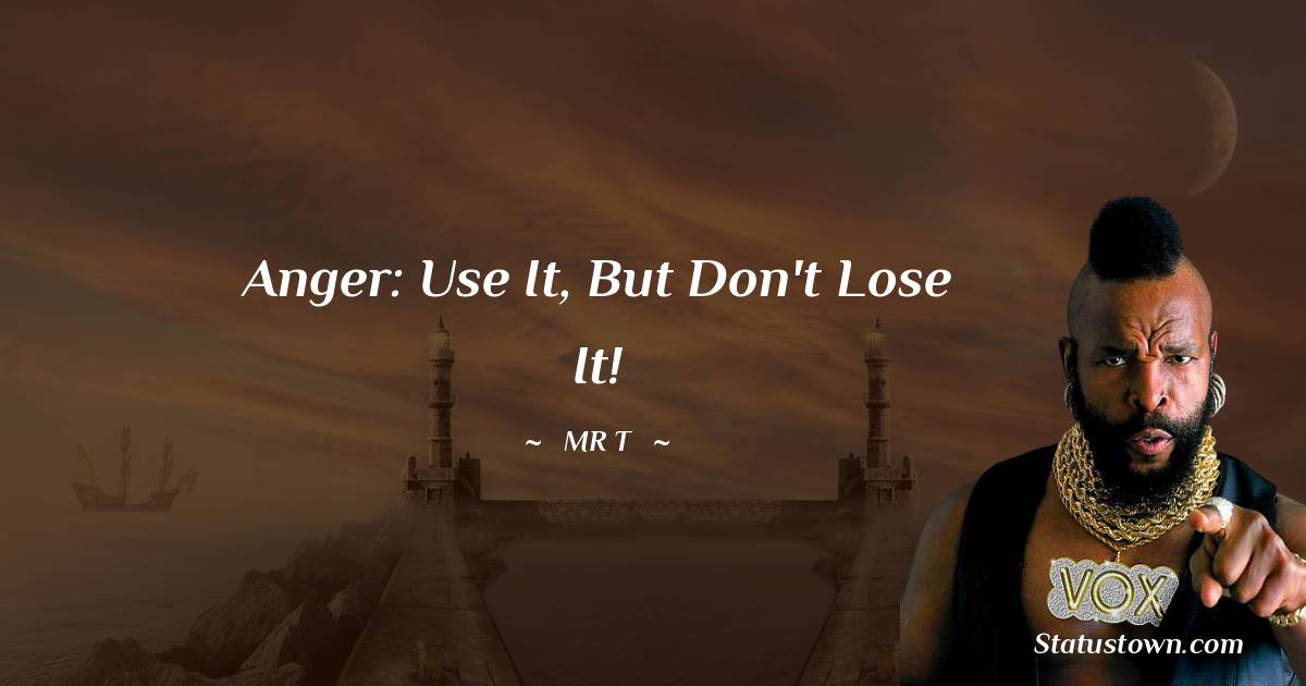 Anger: use it, but don't lose it!