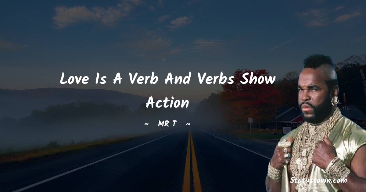 Love is a verb and verbs show action