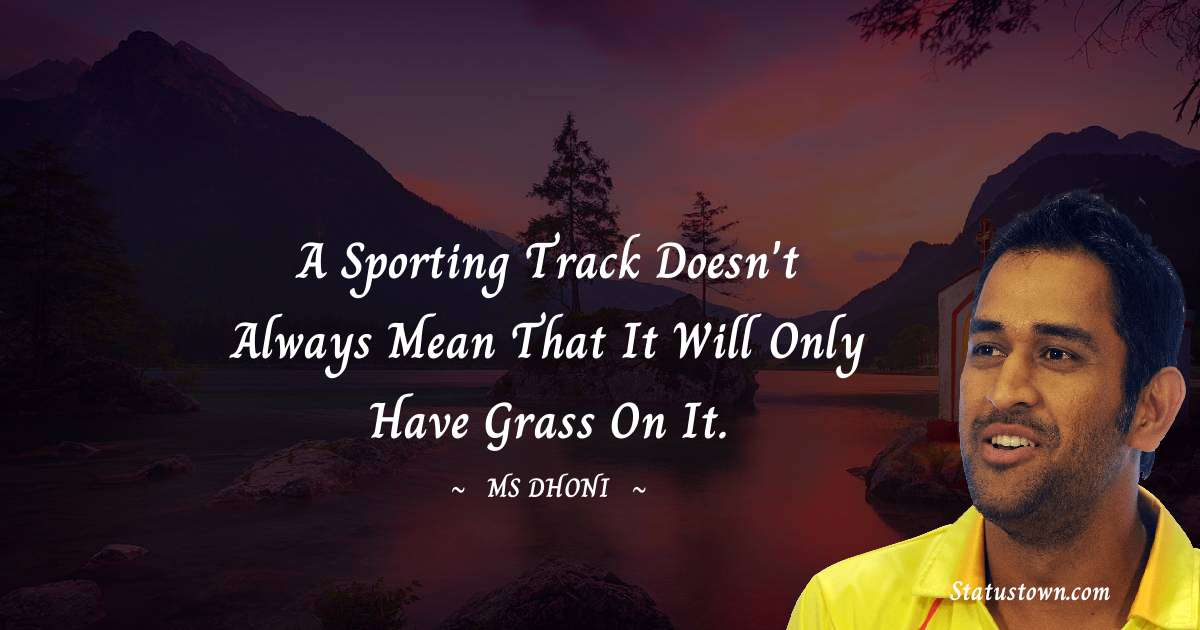 A sporting track doesn't always mean that it will only have grass on it.