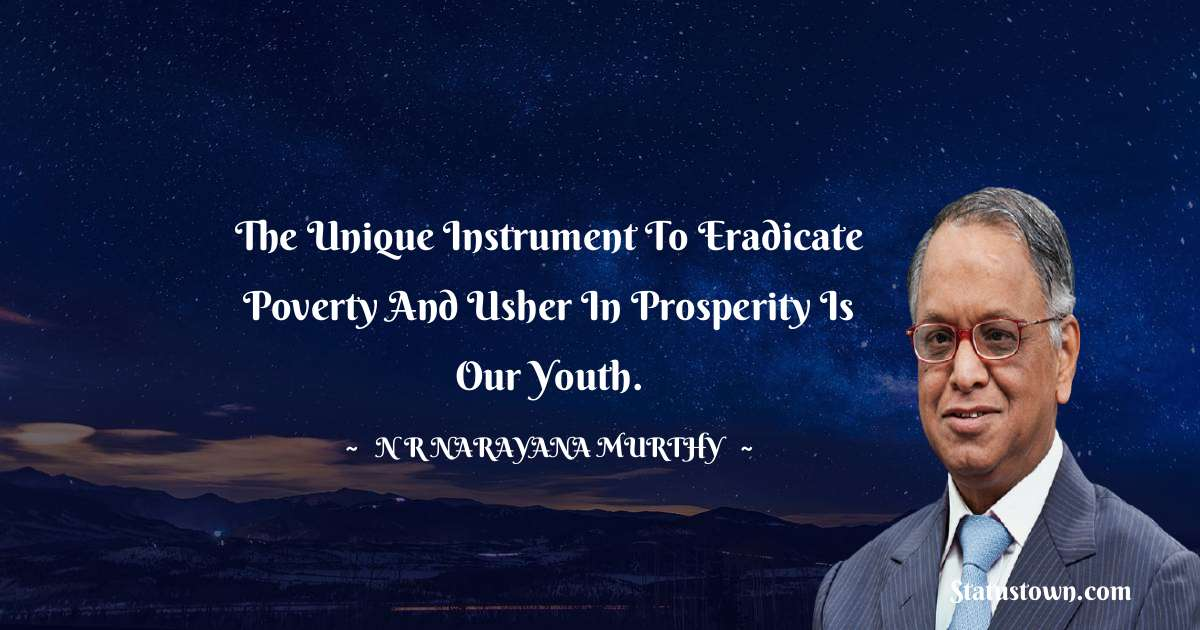 The unique instrument to eradicate poverty and usher in prosperity is our youth.