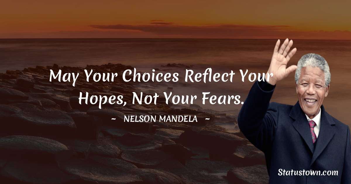 May your choices reflect your hopes, not your fears.