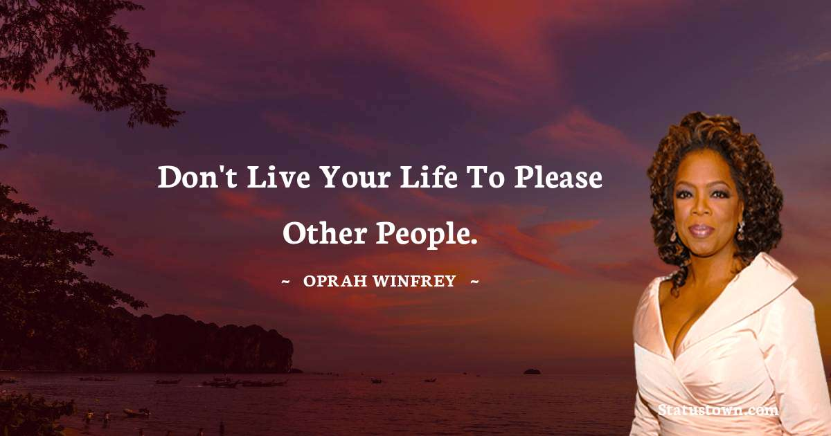 Don't live your life to please other people.