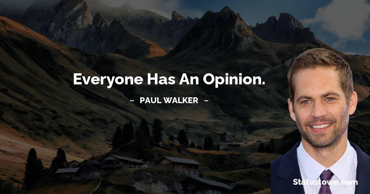 Everyone has an opinion.