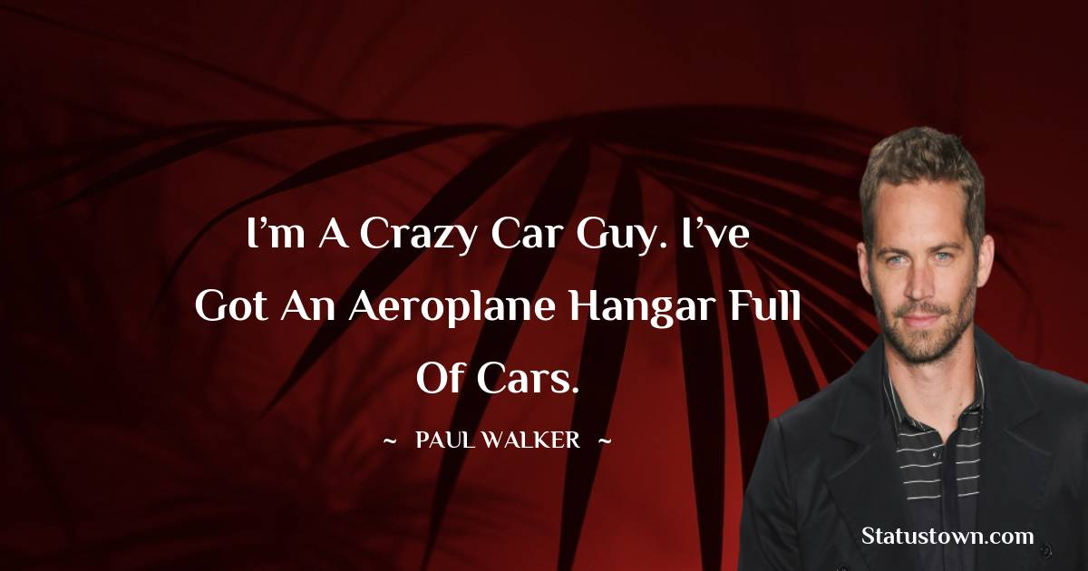 Paul Walker Inspirational Quotes