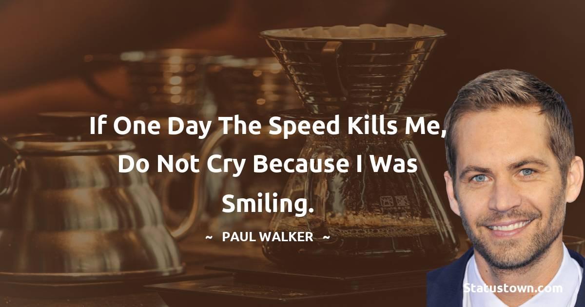 Paul Walker Positive Quotes