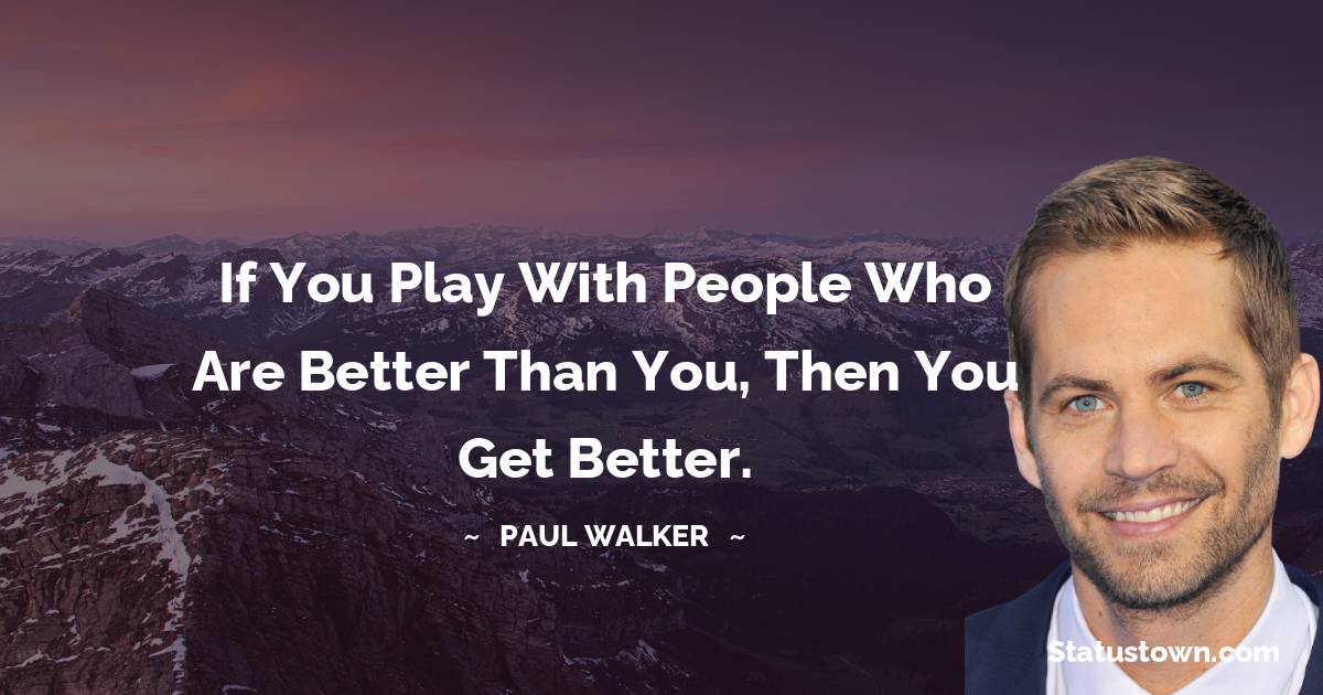 Paul Walker Unique Quotes