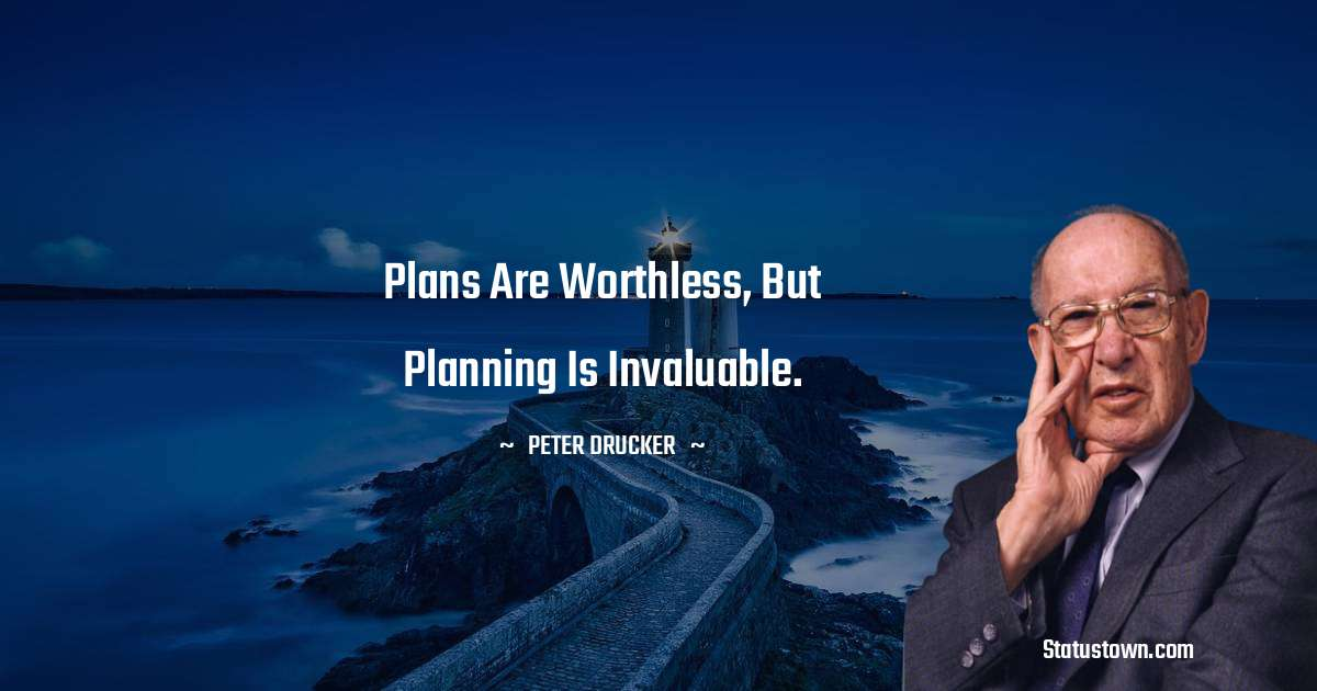 Plans are worthless, but planning is invaluable.