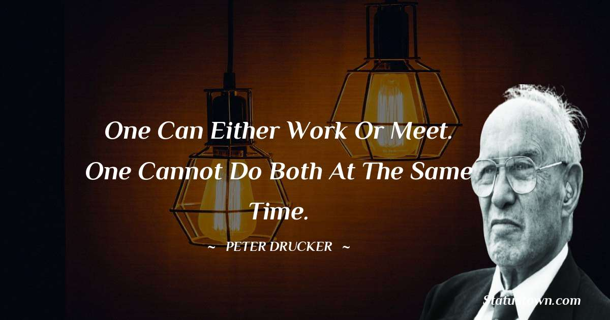 One can either work or meet. One cannot do both at the same time.