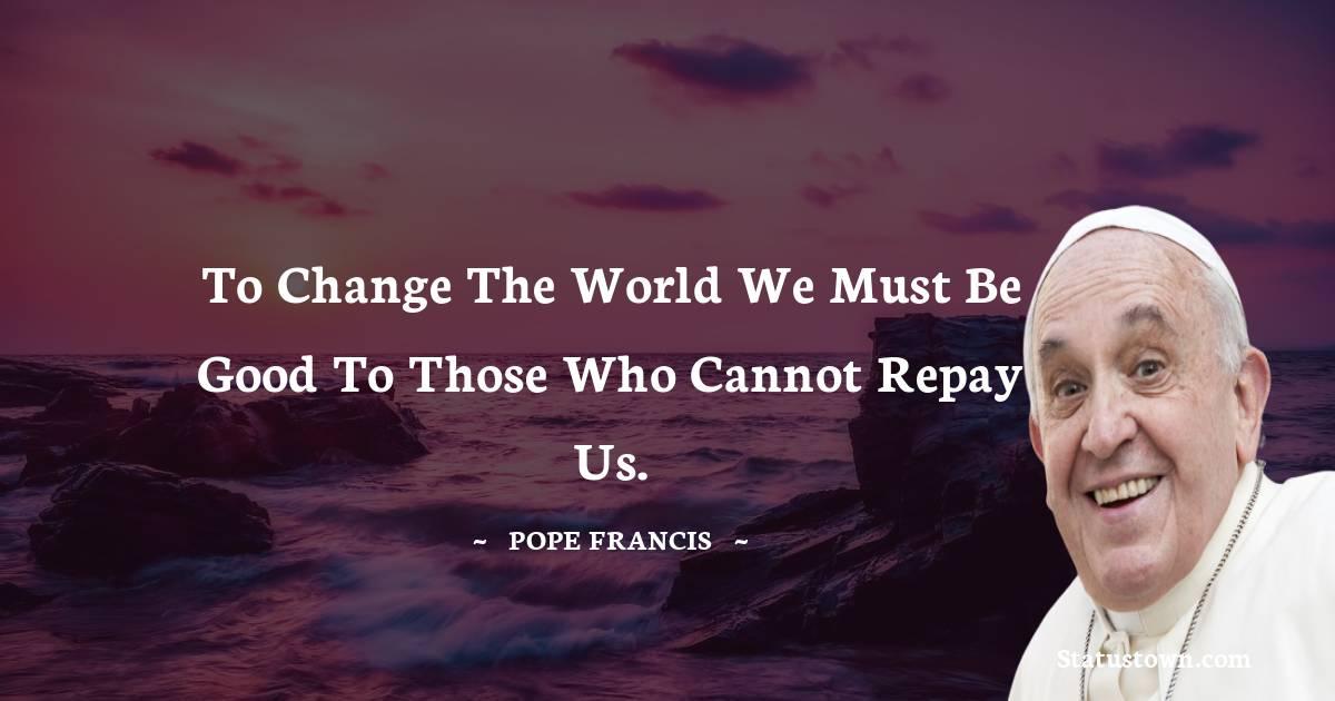 Pope Francis Unique Quotes