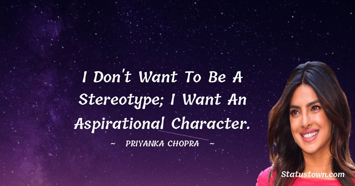 I don't want to be a stereotype; I want an aspirational character.