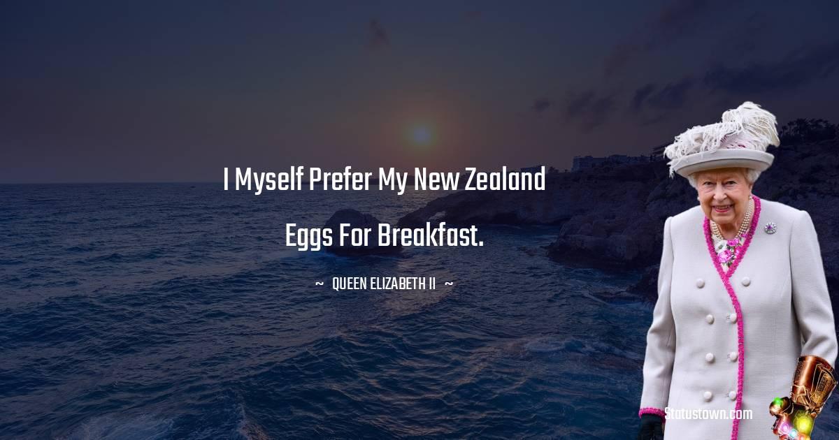 Queen Elizabeth II Quotes - I myself prefer my New Zealand eggs for breakfast.