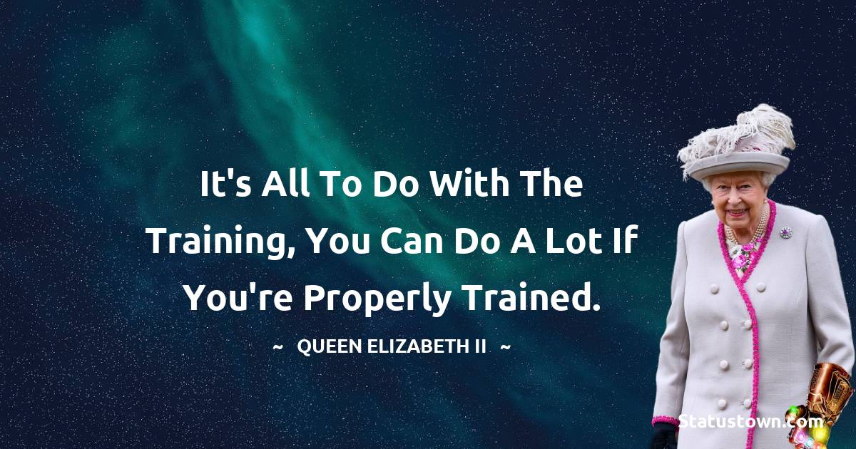 It's all to do with the training, you can do a lot if you're properly trained.