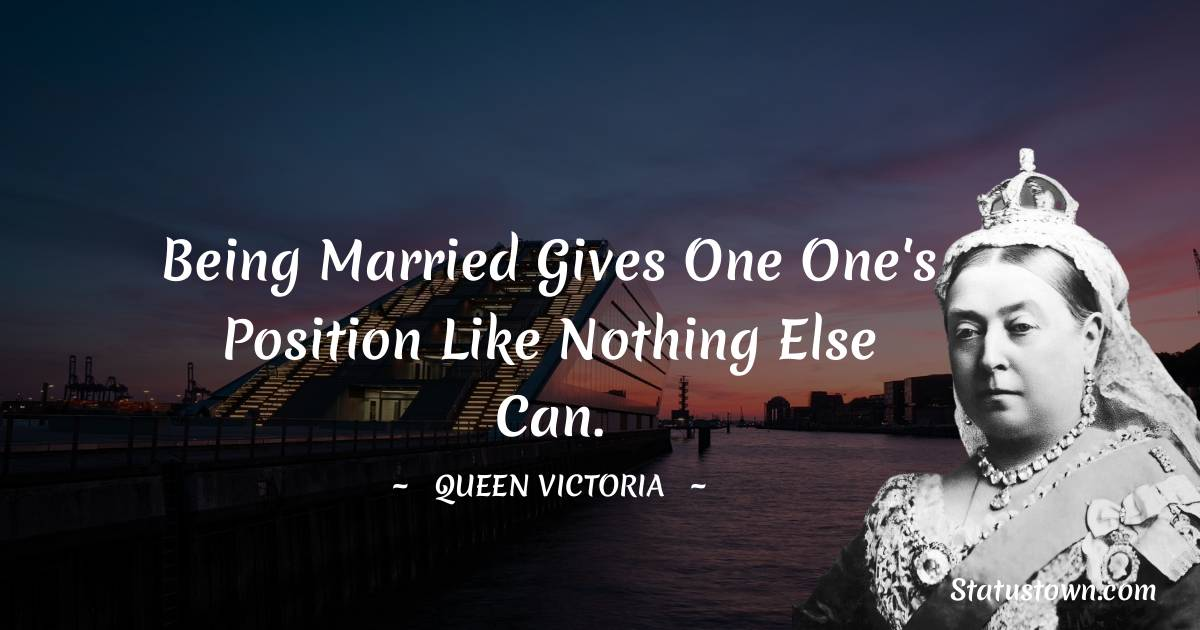 Being married gives one one's position like nothing else can.