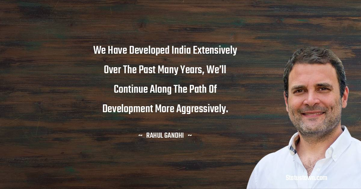 We have developed India extensively over the past many years, we'll continue along the path of development more aggressively.