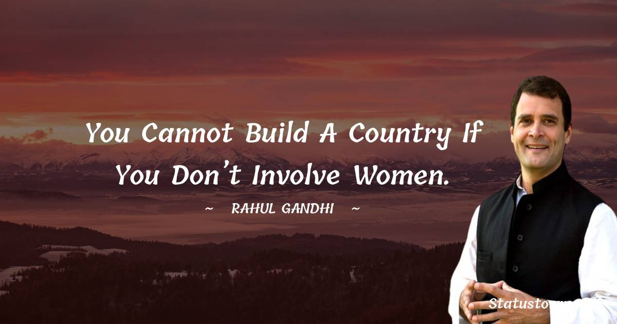 You cannot build a country if you don't involve women.