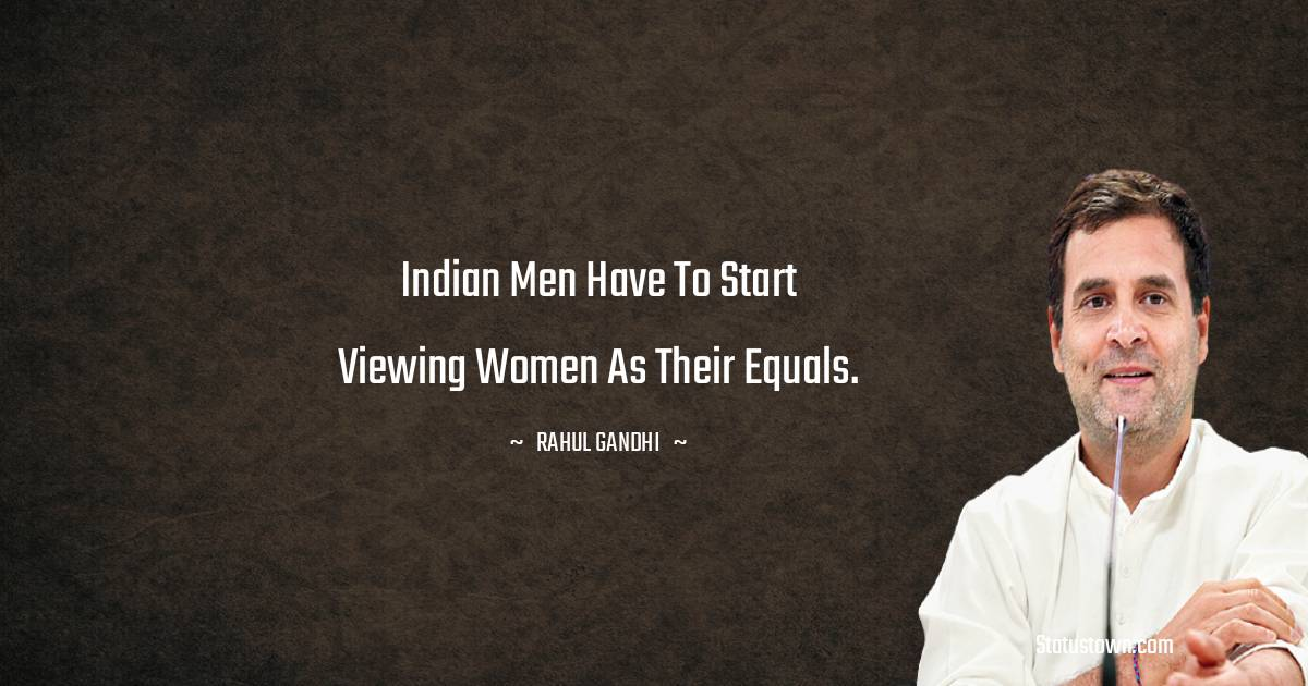 Indian men have to start viewing women as their equals.