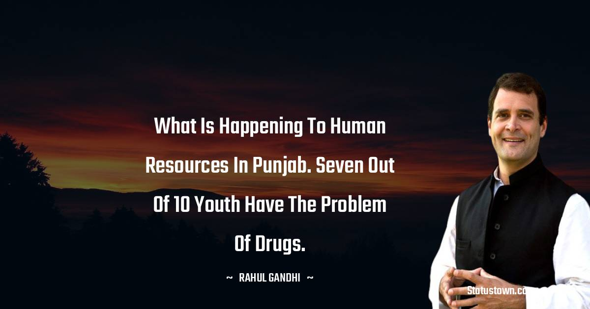 What is happening to human resources in Punjab. Seven out of 10 youth have the problem of drugs.