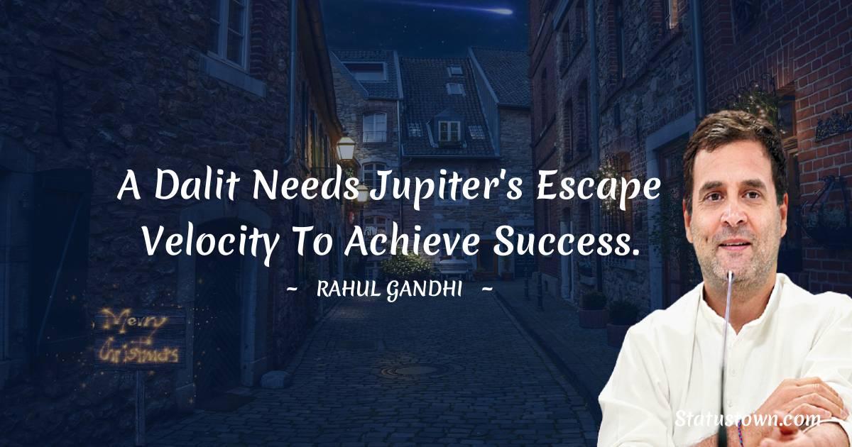 A Dalit needs Jupiter's escape velocity to achieve success.