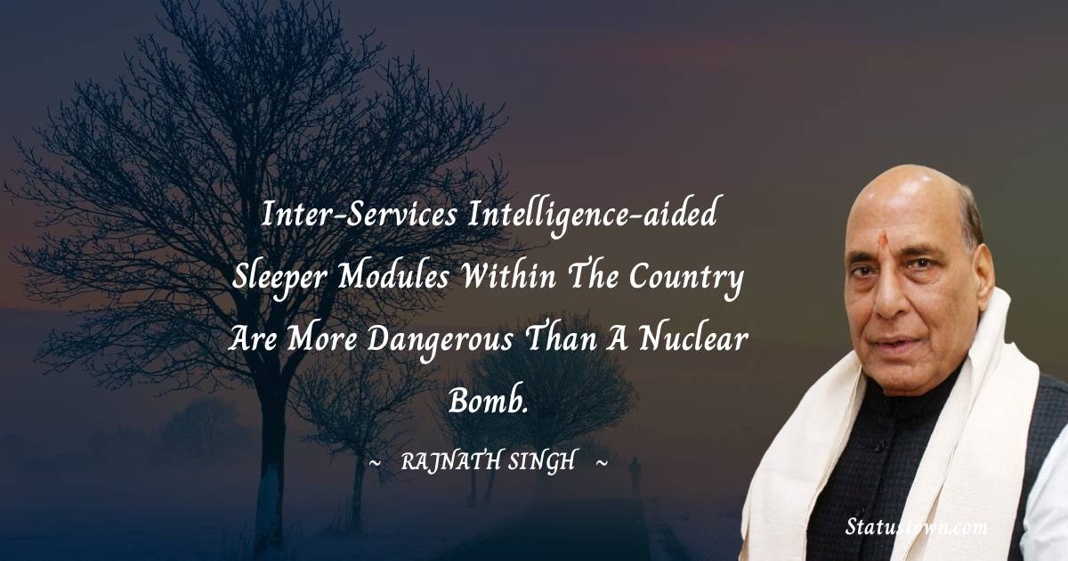 Inter-Services Intelligence-aided sleeper modules within the country are more dangerous than a nuclear bomb.