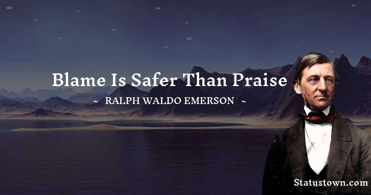 Ralph Waldo Emerson Quotes - Blame is safer than praise