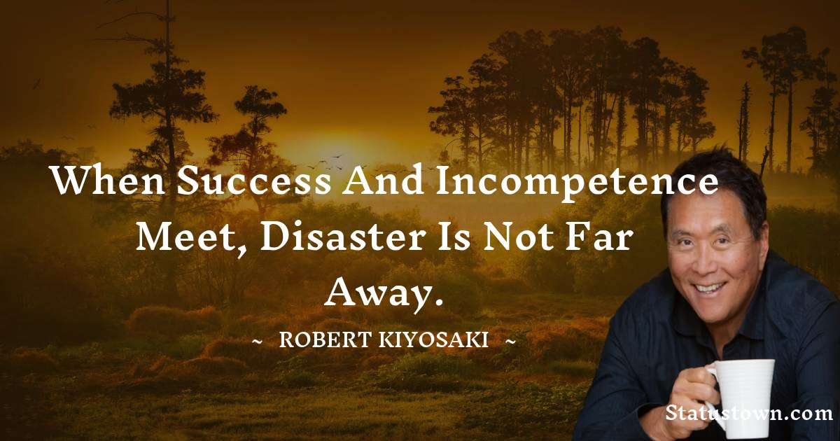 When success and incompetence meet, disaster is not far away.