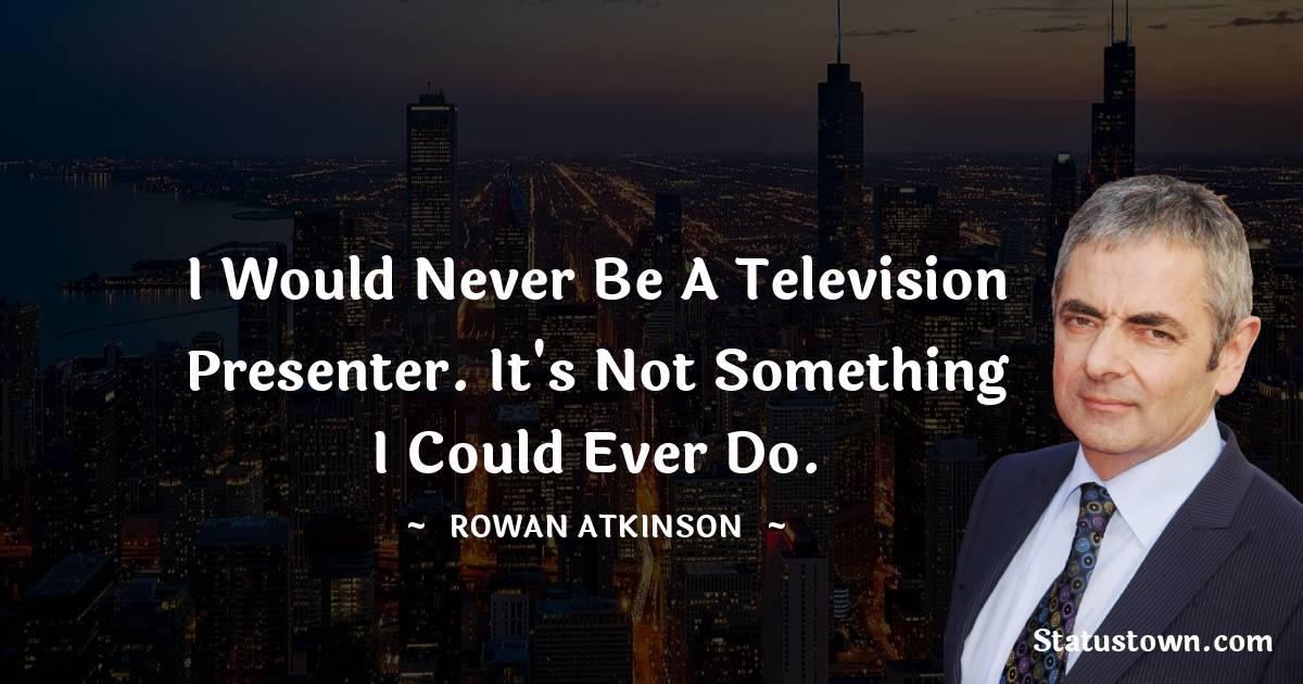 Rowan Atkinson Quotes on Life
