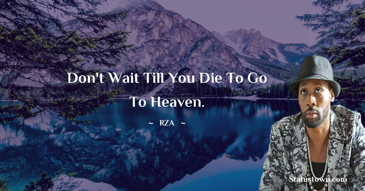 Don't wait till you die to go to heaven.