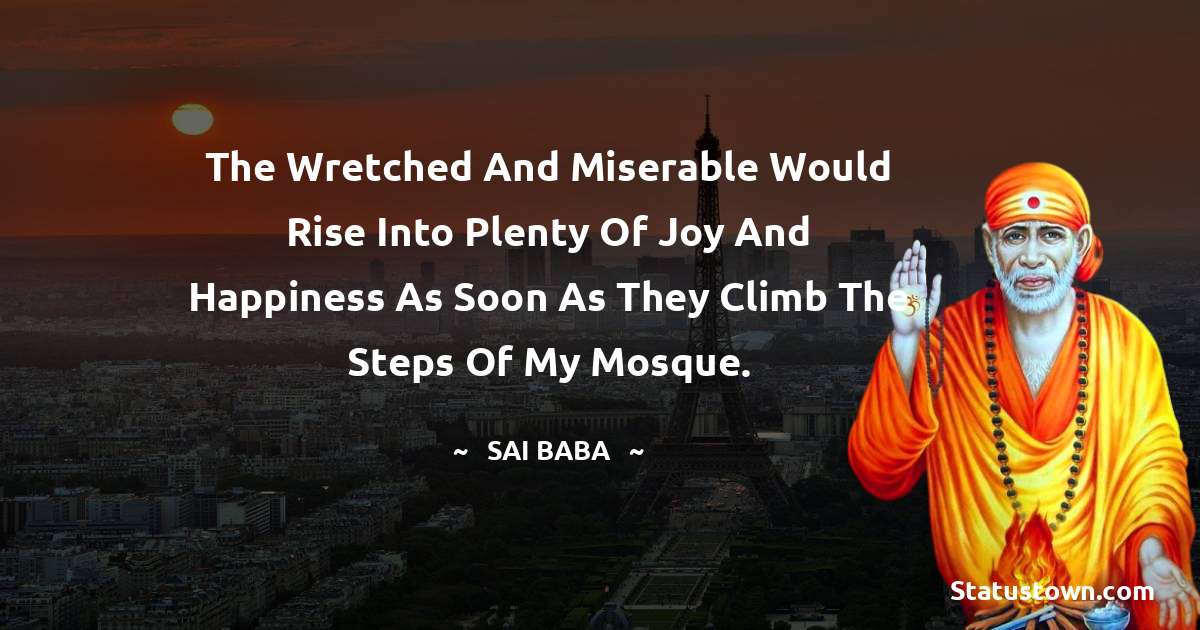 The wretched and miserable would rise into plenty of joy and happiness as soon as they climb the steps of my mosque.