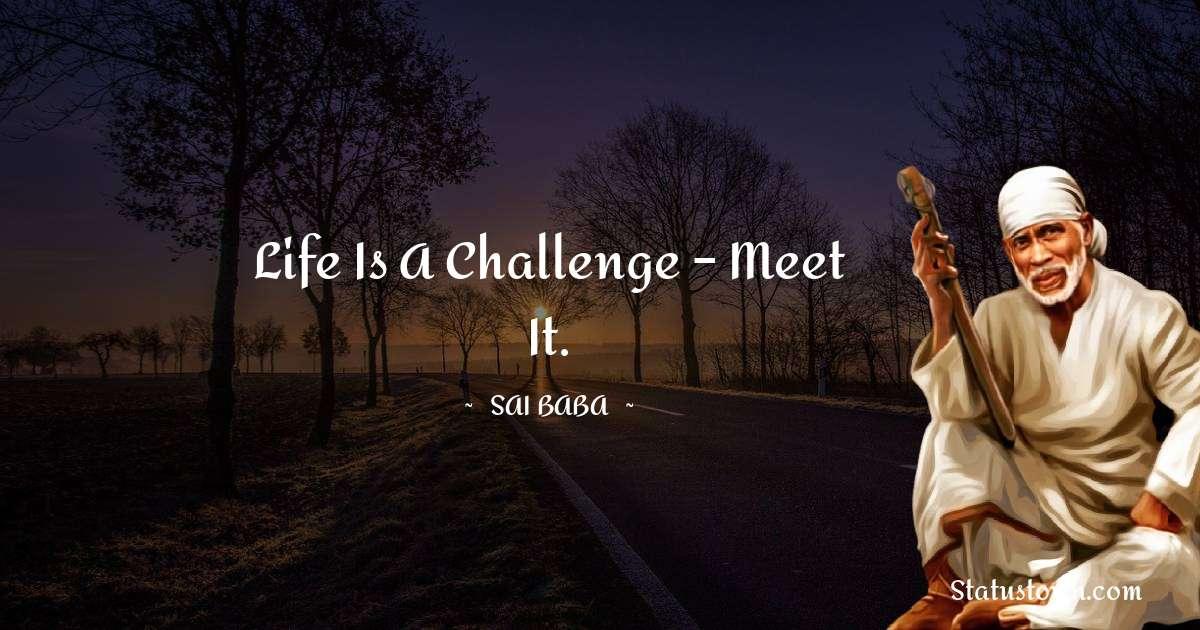 Life is a challenge – meet it.