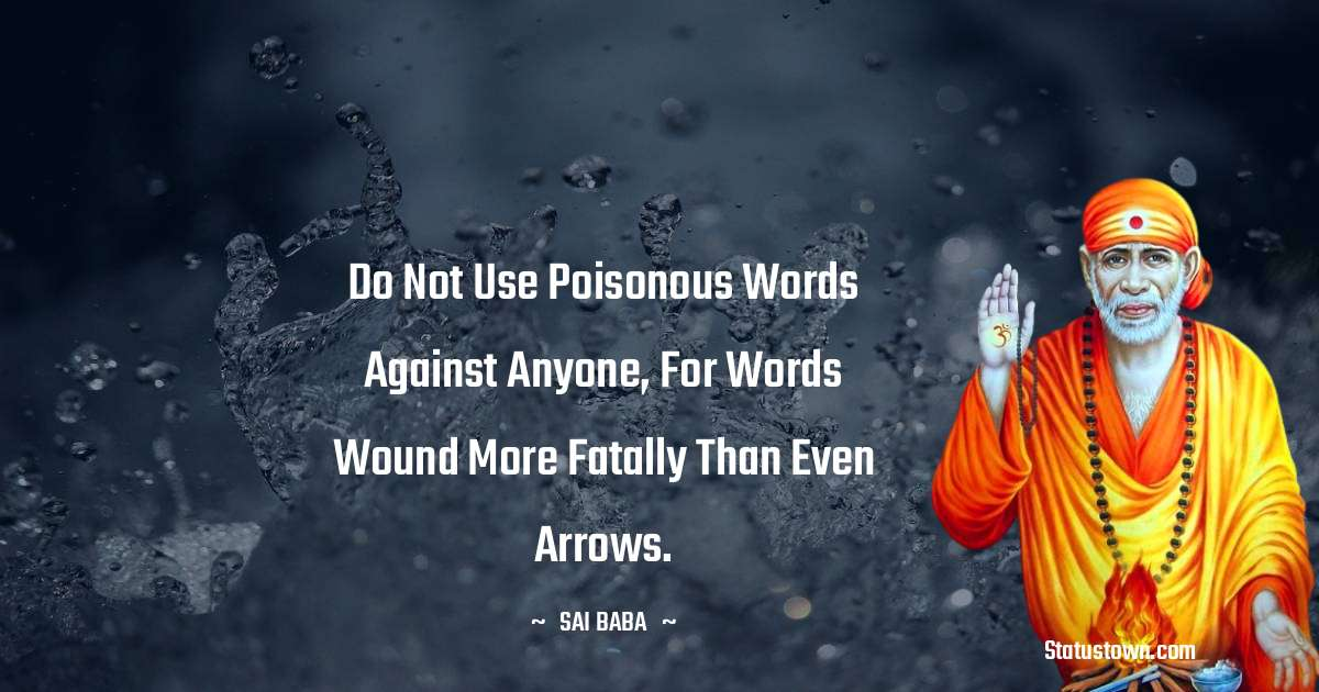 Do not use poisonous words against anyone, for words wound more fatally than even arrows.