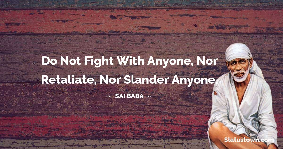 Do not fight with anyone, nor retaliate, nor slander anyone.