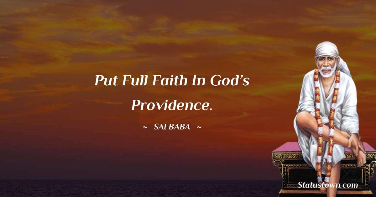 Sai Baba Quotes - Put full faith in God's providence.