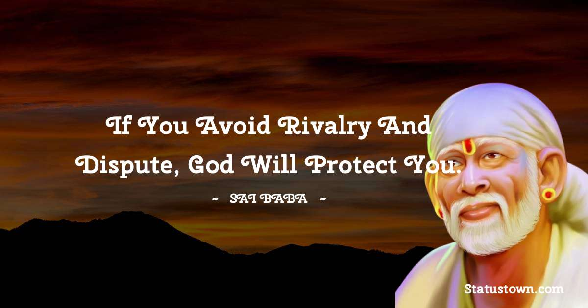 Sai Baba Quotes - If you avoid rivalry and dispute, God will protect you.