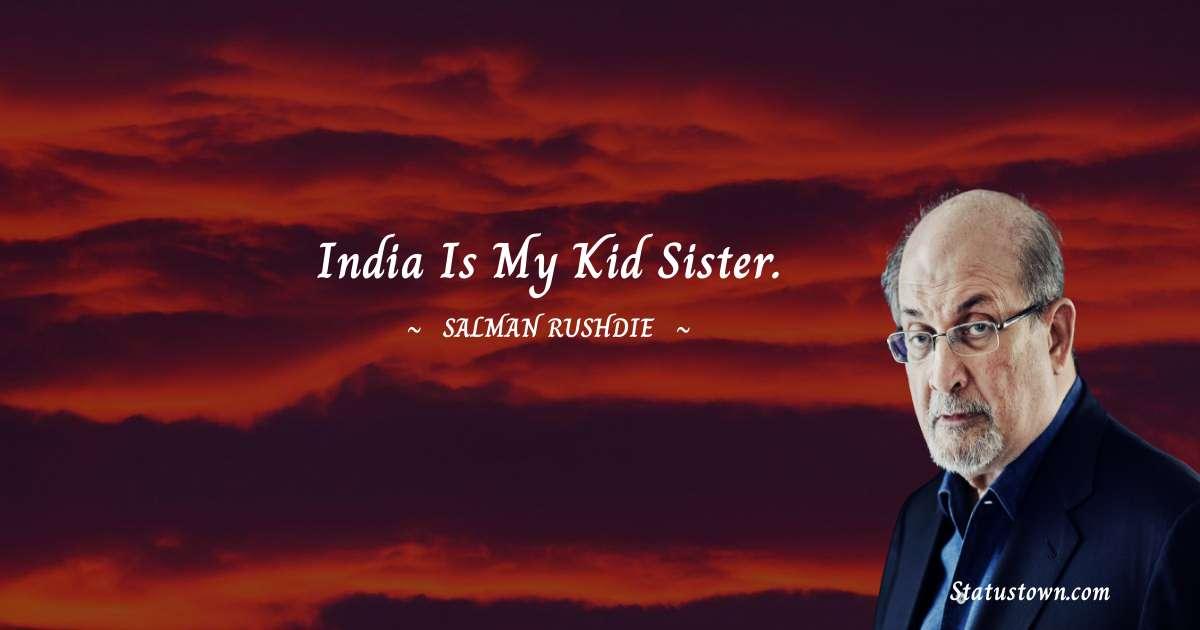 India is my kid sister.