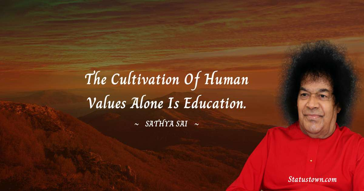 The cultivation of Human Values alone is Education.