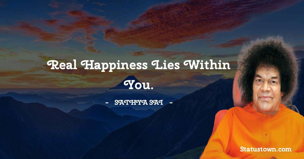 Real happiness lies within you.