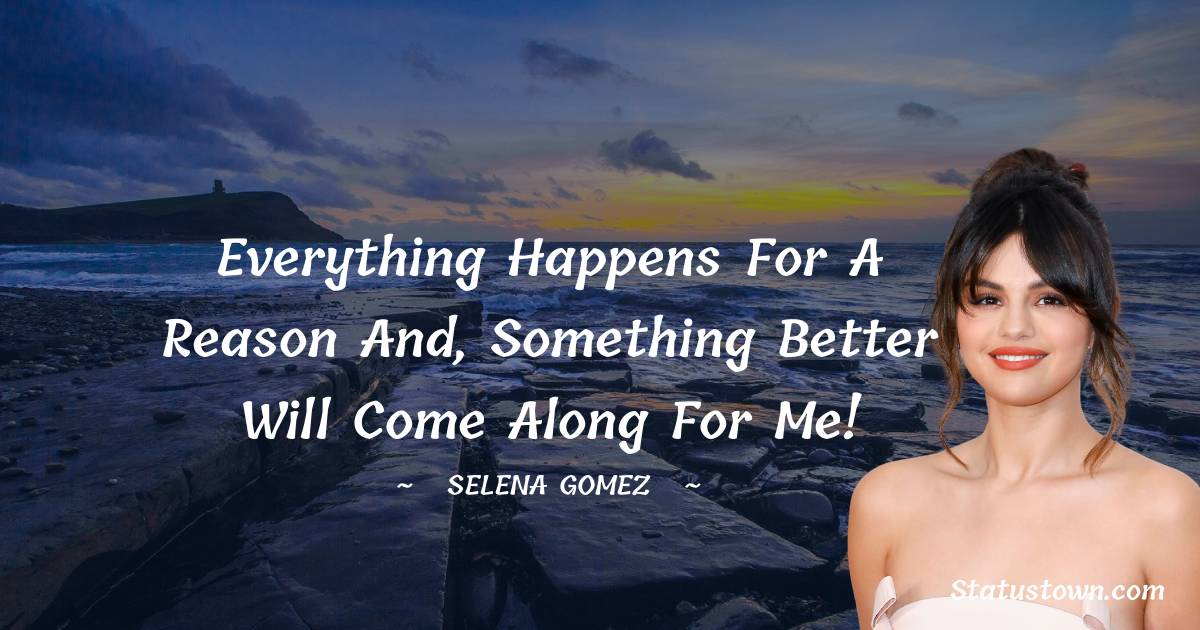 Everything happens for a reason and, something better will come along for me!