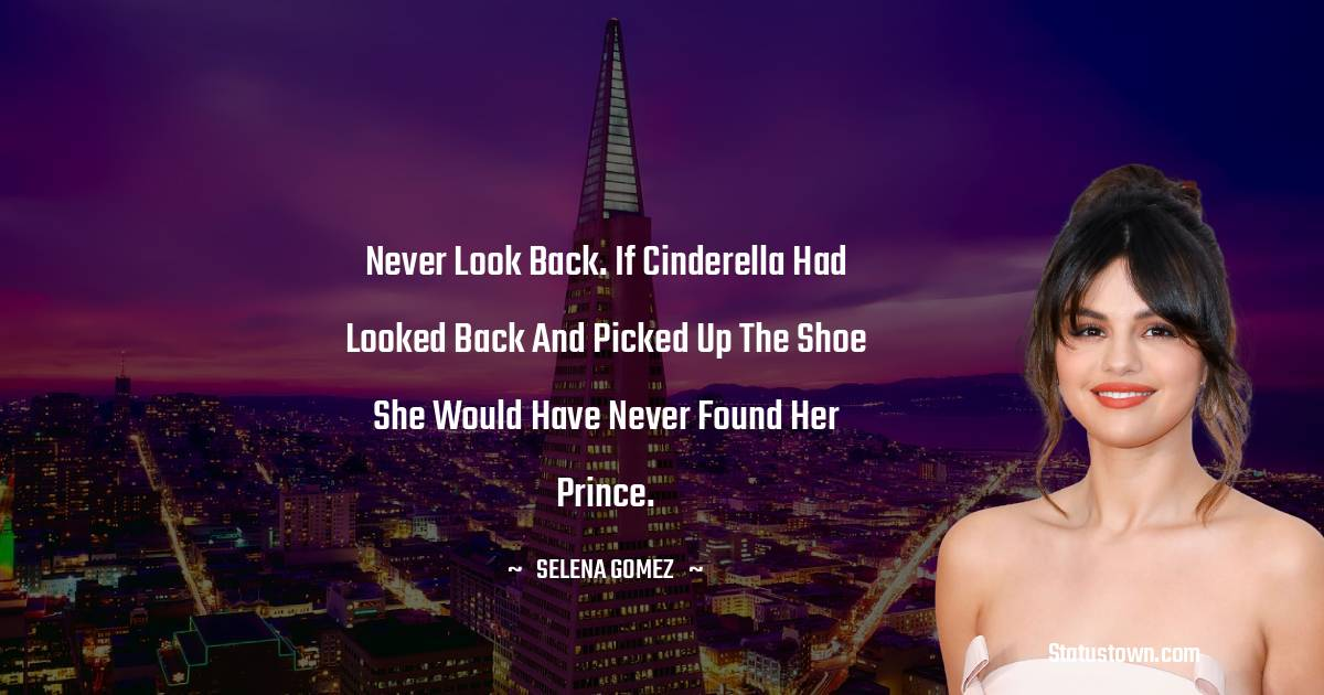 Never look back. If Cinderella had looked back and picked up the shoe she would have never found her prince.