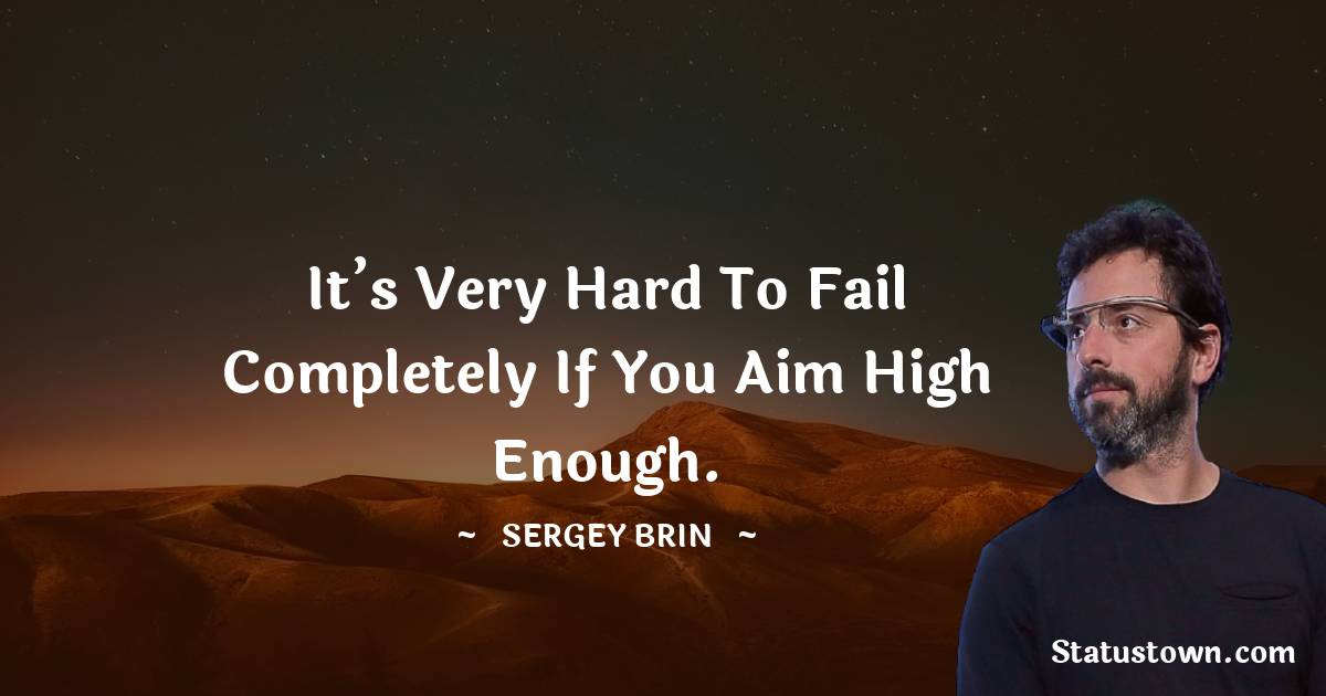 Sergey Brin Positive Quotes