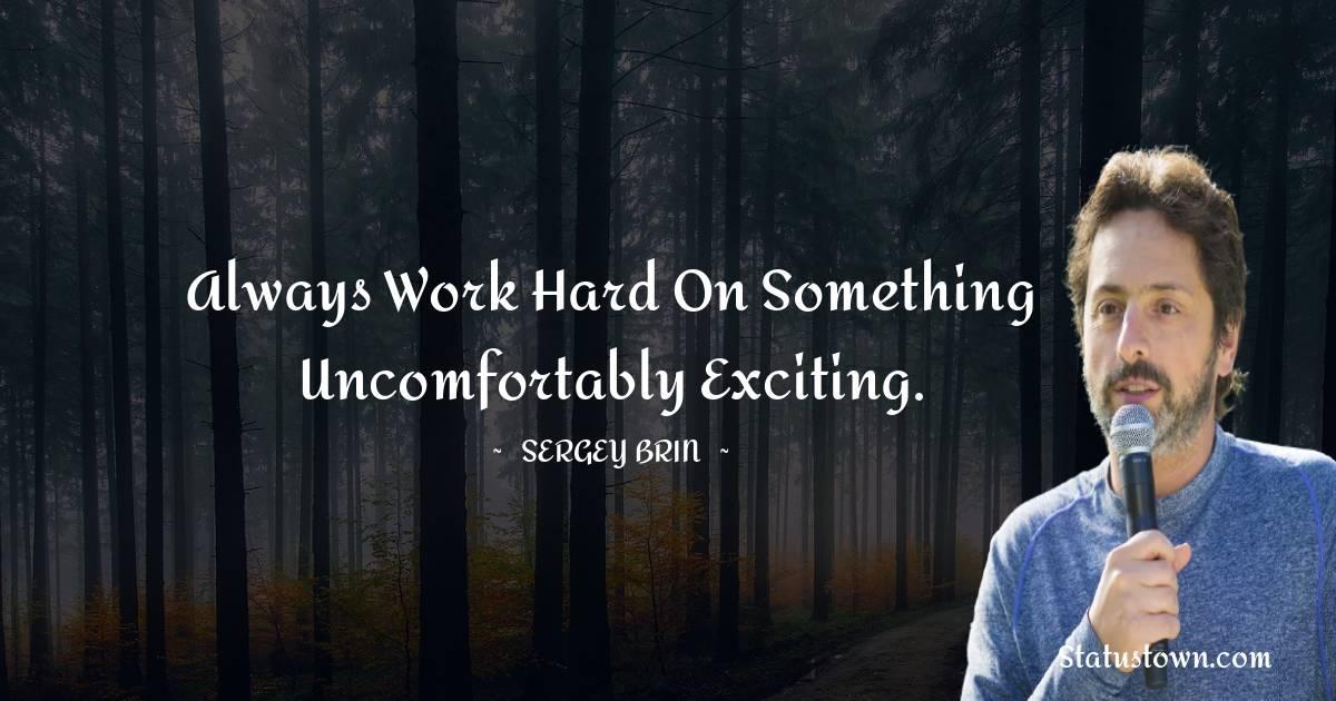 Sergey Brin Unique Quotes