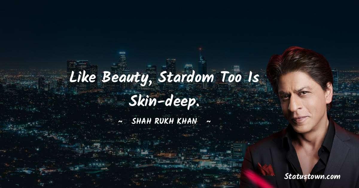 Like beauty, stardom too is skin-deep.