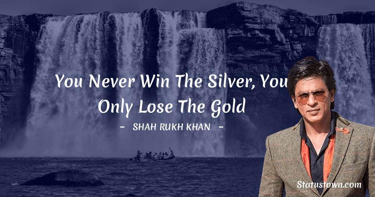 Shah Rukh Khan   Short Quotes