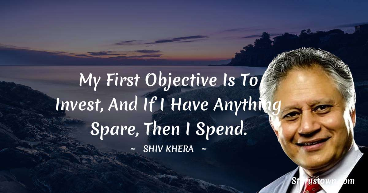 My first objective is to invest, and if I have anything spare, then I spend.