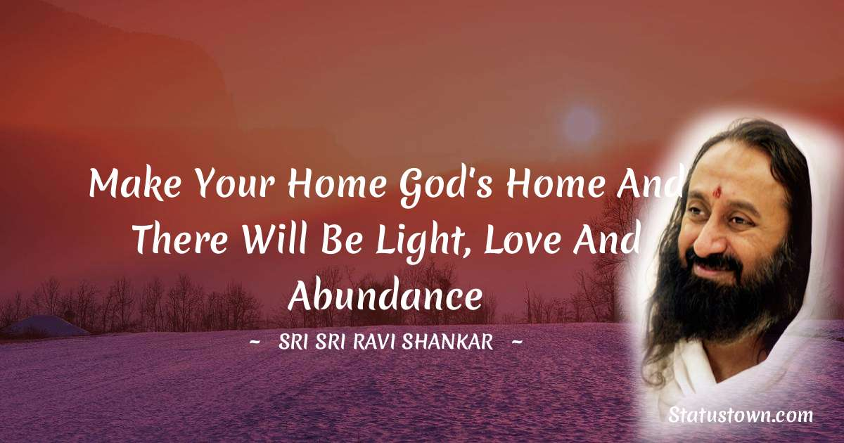 Make your home God's home and there will be light, love and abundance