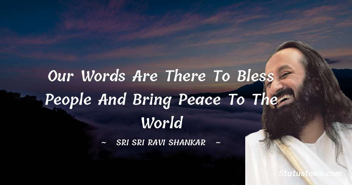 Our words are there to bless people and bring peace to the world