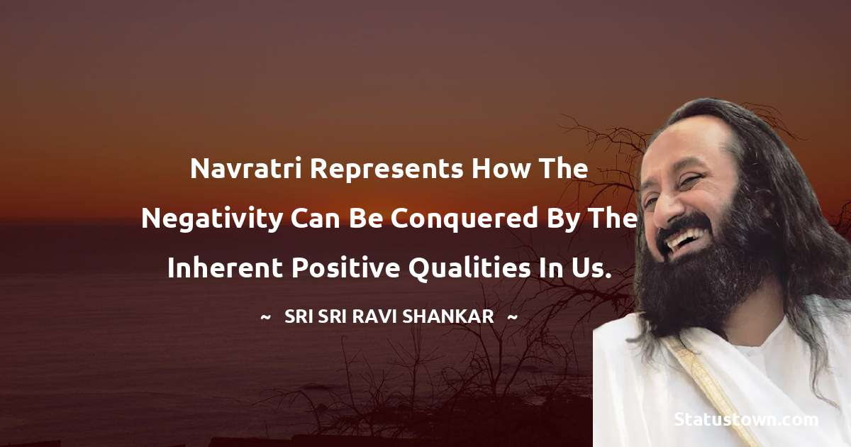 Navratri represents how the negativity can be conquered by the inherent positive qualities in us.