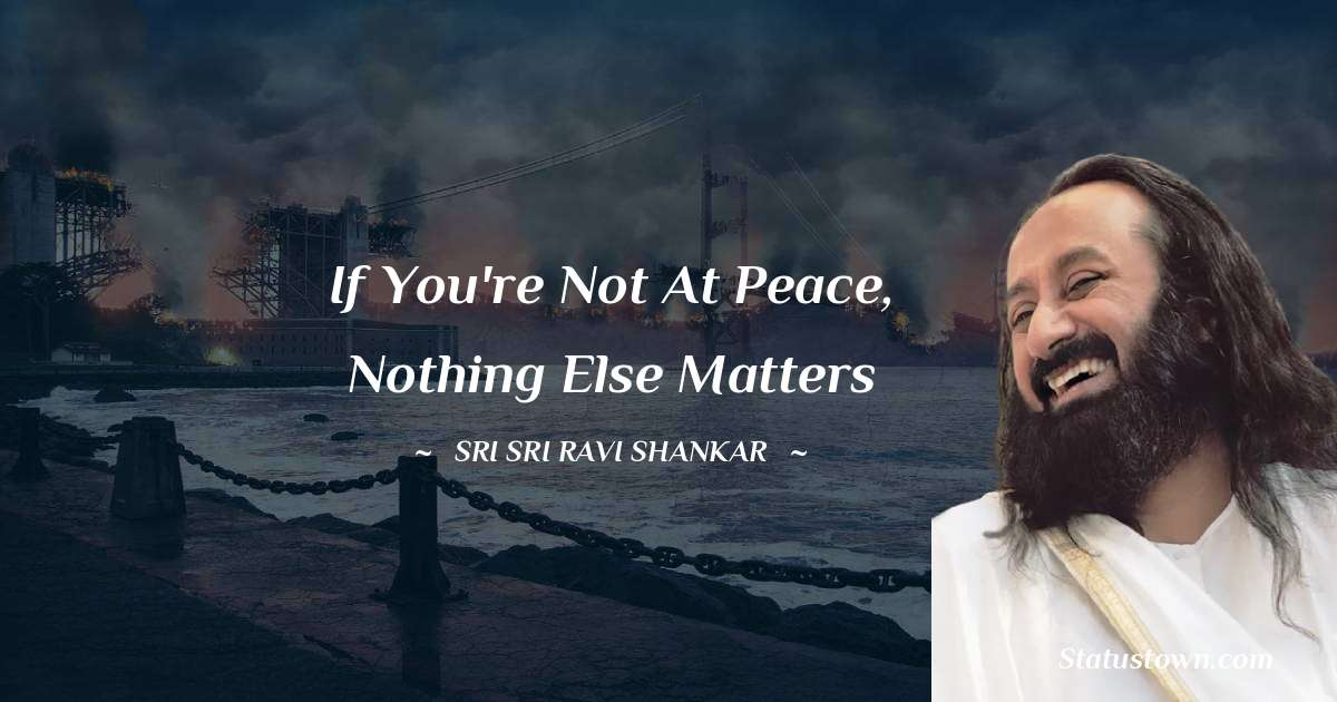 If you're not at peace, nothing else matters